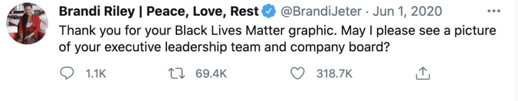 """A tweet by Brandi Riley (@BrandiJeter) that reads: """"Thank you for your Black Lives Matter graphic. May I please see a picture of your executive leadership team and company board?"""
