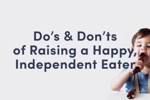 A cover image for a guide called Do's and Don'ts of Raising a Happy, Independent Eater